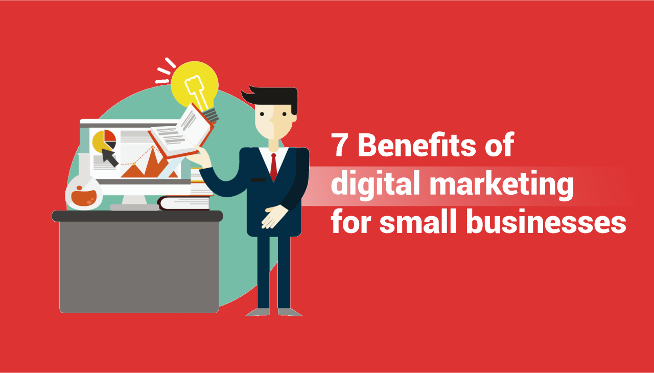 7 Benefits of digital marketing for small businesses