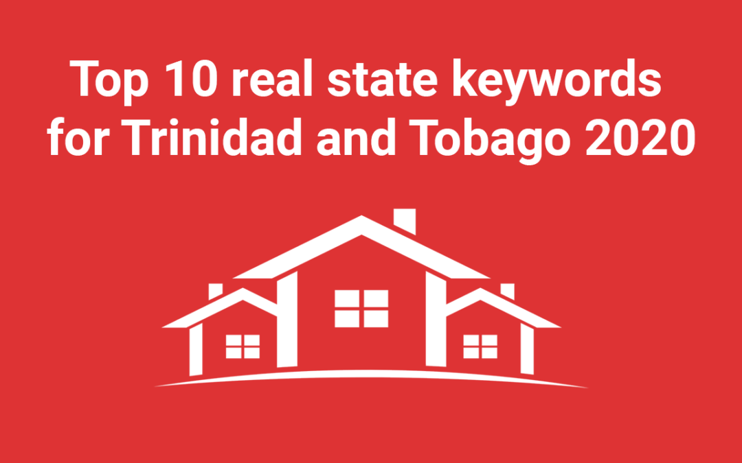TOP 10 REAL ESTATE KEYWORDS FOR TRINIDAD AND TOBAGO 2021