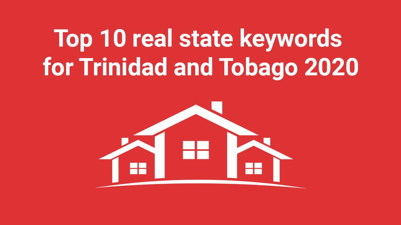 REAL ESTATE KEYWORDS FOR TRINIDAD AND TOBAGO