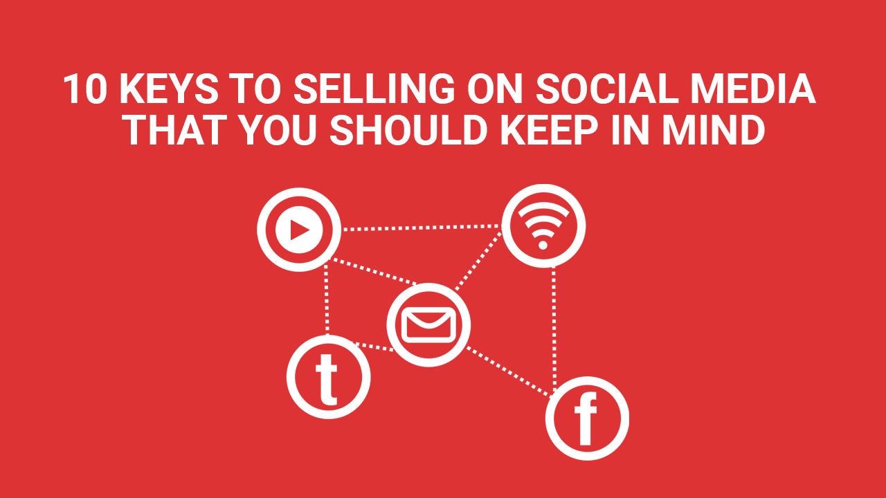 KEYS TO SELLING ON SOCIAL MEDIA