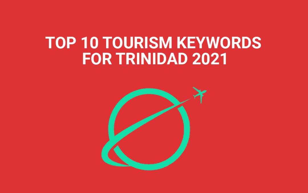 TOP 10 TOURISM KEYWORDS FOR TRINIDAD 2021